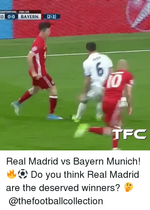 Memes, Real Madrid, and Bayern: UARTERFINAL 2NDLEG  ID 0-0 BAYERN (2-1)  TFC Real Madrid vs Bayern Munich! 🔥⚽️ Do you think Real Madrid are the deserved winners? 🤔 ⠀ ⠀ @thefootballcollection