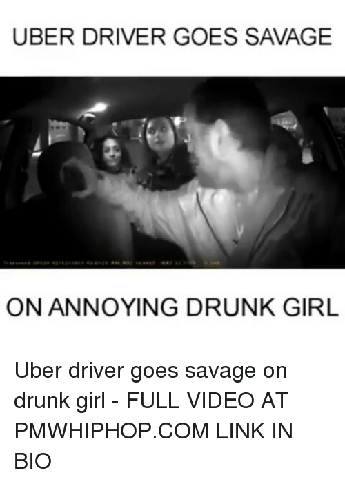 Memes, 🤖, and Linked In: UBER DRIVER GOES SAVAGE  ON ANNOYING DRUNK GIRL Uber driver goes savage on drunk girl - FULL VIDEO AT PMWHIPHOP.COM LINK IN BIO