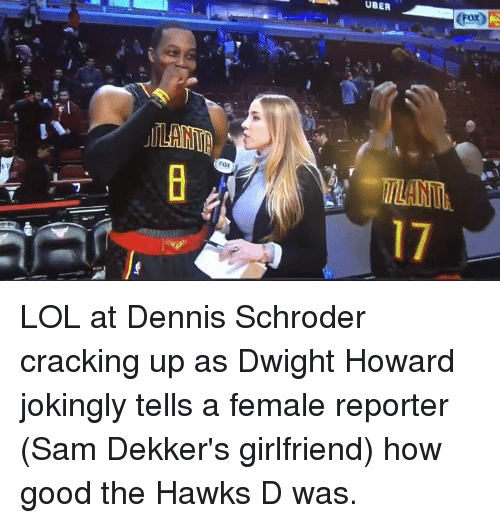 Denny's, Dwight Howard, and Memes: UBER  (Fox)  키  FOX  17 LOL at Dennis Schroder cracking up as Dwight Howard jokingly tells a female reporter (Sam Dekker's girlfriend) how good the Hawks D was.