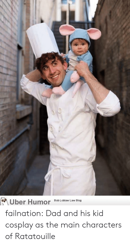 Ratatouille: Uber Humor  Bob Loblaw Law Blog failnation:  Dad and his kid cosplay as the main characters of Ratatouille