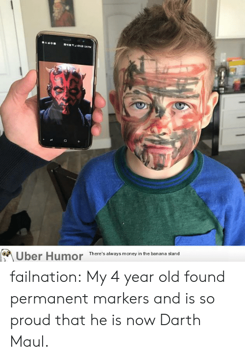 darth maul: Uber Humor  There's always money in the banana stand failnation:  My 4 year old found permanent markers and is so proud that he is now Darth Maul.
