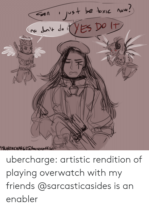 Hanzo: ubercharge:  artistic rendition of playing overwatch with my friends @sarcasticasides is an enabler