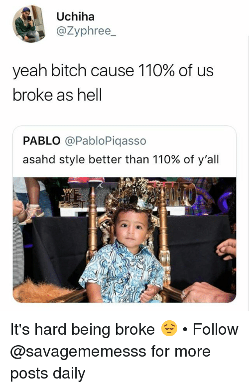 Andrew Bogut, Being Broke, and Bitch: Uchiha  @Zyphree_  yeah bitch cause 110% of us  broke as hell  PABLO @PabloPiqasso  asahd style better than 110% of y'all It's hard being broke 😔 • Follow @savagememesss for more posts daily
