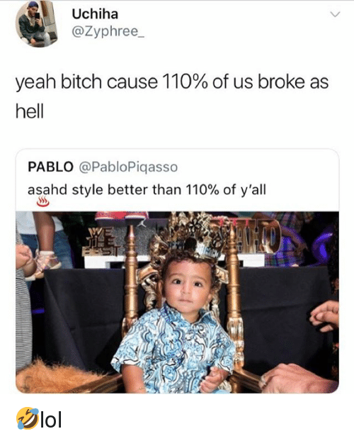 Andrew Bogut, Bitch, and Memes: Uchiha  @Zyphree  yeah bitch cause 110% of us broke as  hell  PABLO @PabloPiqasso  asahd style better than 110% of y'all 🤣lol