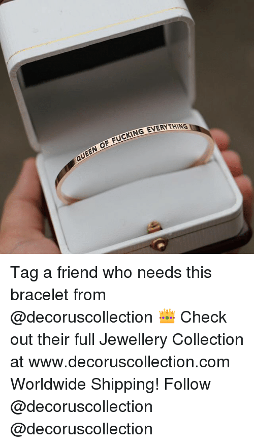 Queen, British, and Com: UCKING EVERYTHING  QUEEN OF Tag a friend who needs this bracelet from @decoruscollection 👑 Check out their full Jewellery Collection at www.decoruscollection.com Worldwide Shipping! Follow @decoruscollection @decoruscollection