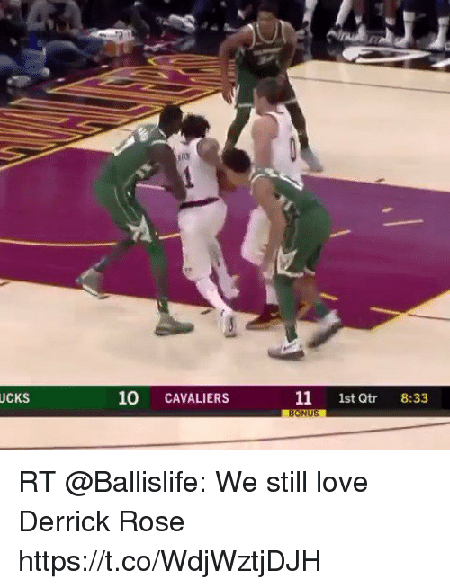 Derrick Rose, Love, and Memes: UCKS  10 CAVALIERS  11 1st Qtr 8:33 RT @Ballislife: We still love Derrick Rose  https://t.co/WdjWztjDJH