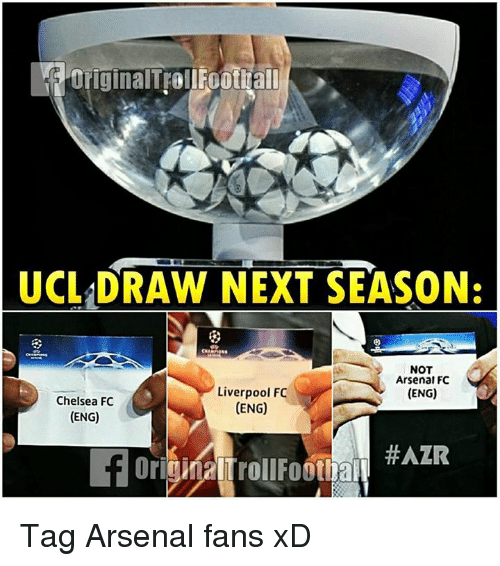 fc liverpool: UCL DRAW NEXT SEASON:  NOT  Arsenal FC  Liverpool FC  (ENG)  Chelsea FC  (ENG)  (ENG)  Tag Arsenal fans xD