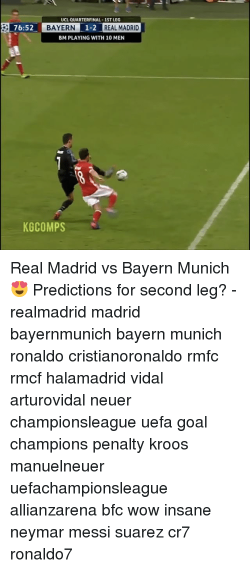 Memes, Neymar, and Real Madrid: UCL QUARTERFINAL 1STLEG  76:52  BAYERN 1-2 REAL MADRID  BM PLAYING WITH 10MEN  KG COMPS Real Madrid vs Bayern Munich😍 Predictions for second leg? - realmadrid madrid bayernmunich bayern munich ronaldo cristianoronaldo rmfc rmcf halamadrid vidal arturovidal neuer championsleague uefa goal champions penalty kroos manuelneuer uefachampionsleague allianzarena bfc wow insane neymar messi suarez cr7 ronaldo7
