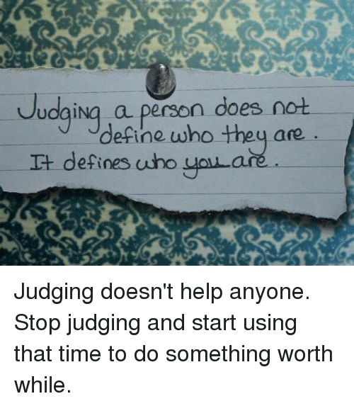 Ased: udaiNg a person does not  define who they ase  are.  It defines uho uoLa Judging doesn't help anyone. Stop judging and start using that time to do something worth while.