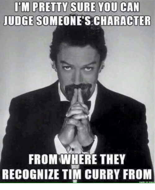 Memes, 🤖, and Tim Curry: UDGE SOMEONE'S CHARACTER  FROM WHERE THEY  RECOGNIZE TIM CURRY FROM