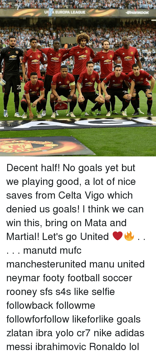 Adidas, Football, and Goals: UE A  EUROPA LEAGUE Decent half! No goals yet but we playing good, a lot of nice saves from Celta Vigo which denied us goals! I think we can win this, bring on Mata and Martial! Let's go United ❤️🔥 . . . . . manutd mufc manchesterunited manu united neymar footy football soccer rooney sfs s4s like selfie followback followme followforfollow likeforlike goals zlatan ibra yolo cr7 nike adidas messi ibrahimovic Ronaldo lol