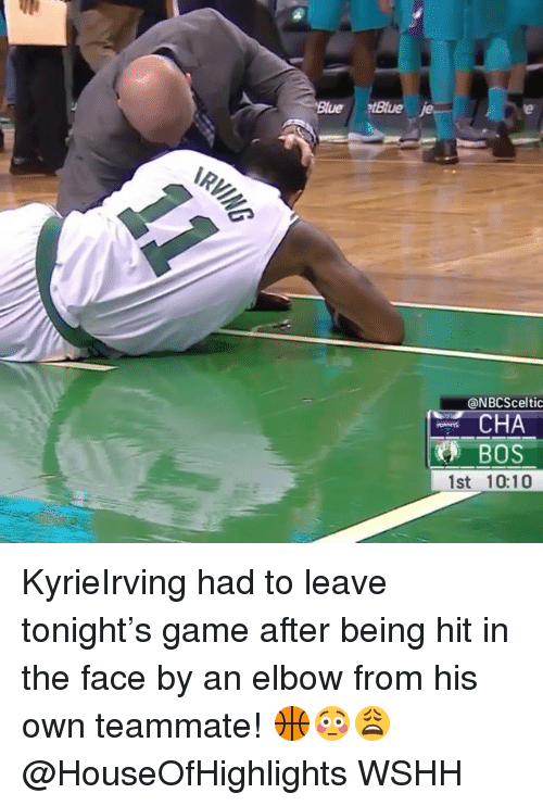 Memes, Wshh, and Game: ue tBlue je  @NBCSceltic  BOS  1st 10:10 KyrieIrving had to leave tonight's game after being hit in the face by an elbow from his own teammate! 🏀😳😩 @HouseOfHighlights WSHH