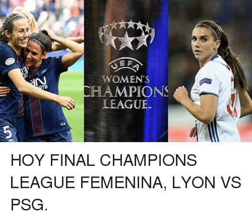 Champions League, League, and Champions: UEA  WOMEN'S  CHAMPIONS  LEAGUE HOY FINAL CHAMPIONS LEAGUE FEMENINA, LYON VS PSG.