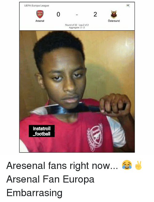 "Arsenal, Football, and Memes: UEFA Europa League  30""  2  Arsenal  Ostersund  Round of 32 Leg 2 of 2  Aggregate: 3-2  instatroll  football Aresenal fans right now... 😂✌ Arsenal Fan Europa Embarrasing"