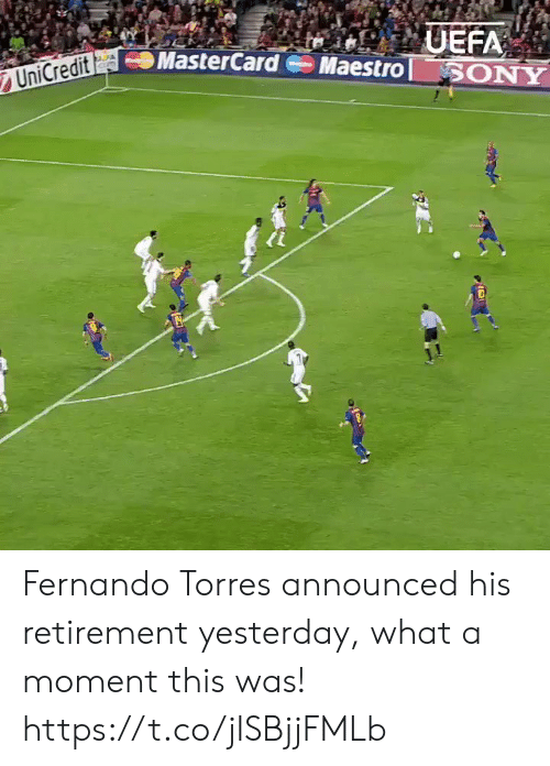 Fernando Torres: UEFA  Maestro ONY  UniCredit MasterCard Fernando Torres announced his retirement yesterday, what a moment this was! https://t.co/jISBjjFMLb