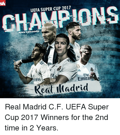 Memes, Real Madrid, and Time: UEFA SUPER CUP 2017  CHAMPIONS  sportskeeda  El  Fly  Emira  ed Real Madrid C.F.  UEFA Super Cup 2017 Winners for the 2nd time in 2 Years.
