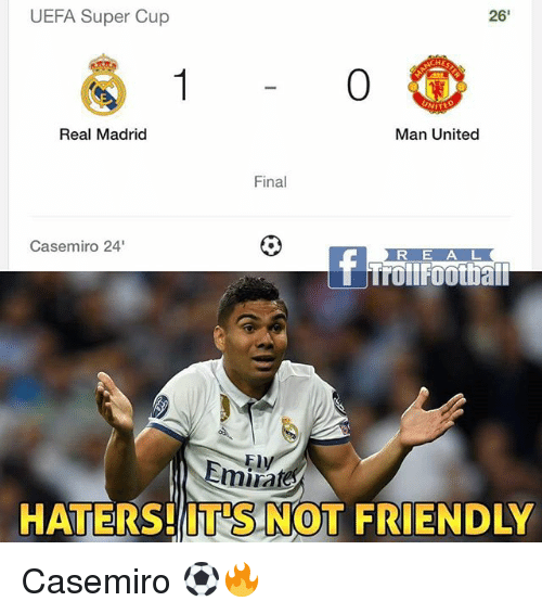 "Finals, Memes, and Real Madrid: UEFA Super Cup  26'  0  ITE  Real Madrid  Man United  Final  Casemiro 24""  R E A L  FlV  Emiraf  HATERS!T S NOT FRIENDLY Casemiro ⚽️🔥"