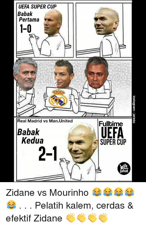 Memes, Real Madrid, and United: UEFA SUPER CUP  Babak  Pertama  1-0  Real Madrid vs Man.United  Fulltime  UEFA  Babak  Kedua  SUPER CUP  2-1  la  hat Zidane vs Mourinho 😂😂😂😂😂 . . . Pelatih kalem, cerdas & efektif Zidane 👏👏👏👏