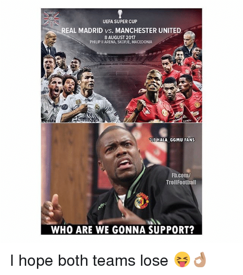 Football, Memes, and Real Madrid: UEFA SUPER CUP  REAL MADRID vs. MANCHESTER UNITED  8 AUGUST 2017  PHILIP Il ARENA, SKOPJE, MACEDONIA  min  ELE HALA GGMU FANS  Fb.com/  Troll Football  WHO ARE WE GONNA SUPPORT? I hope both teams lose 😝👌🏽