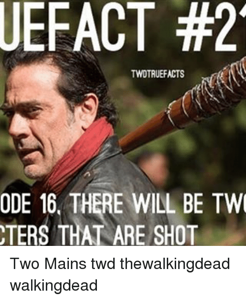 Twies: UEFACT #2  TWDTRUEFACTS  ODE 16, THERE WILL BE TWI  TERS THAT ARE SHOT Two Mains twd thewalkingdead walkingdead