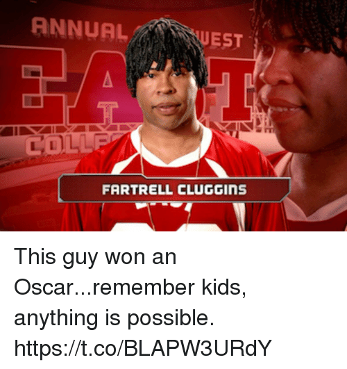 Memes, Kids, and 🤖: UEST  FARTRELL CLUGGINS This guy won an Oscar...remember kids,  anything is possible. https://t.co/BLAPW3URdY
