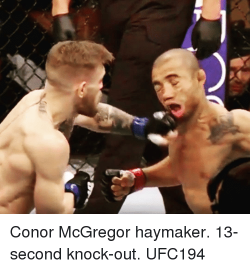 Conor McGregor and Sports: uf Conor McGregor haymaker. 13-second knock-out. UFC194