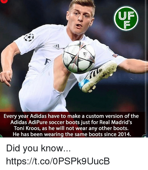 Adidas, Memes, and Soccer: UF  Every year Adidas have to make a custom version of the  Adidas AdiPure soccer boots just for Real Madrid's  Toni Kroos, as he will not wear any other boots.  He has been wearing the same boots since 2014. Did you know... https://t.co/0PSPk9UucB