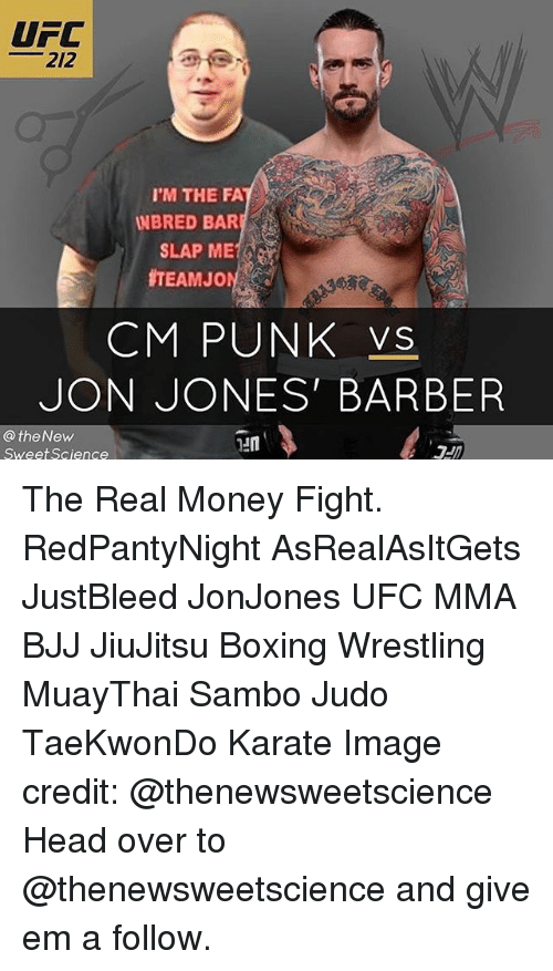 Barber, Boxing, and Head: UFC  212  I'M THE FA  WBRED BAR  SLAP ME  CM PUNK VS.  JON JONES BARBER  the New  Sweet Science The Real Money Fight. RedPantyNight AsRealAsItGets JustBleed JonJones UFC MMA BJJ JiuJitsu Boxing Wrestling MuayThai Sambo Judo TaeKwonDo Karate Image credit: @thenewsweetscience Head over to @thenewsweetscience and give em a follow.