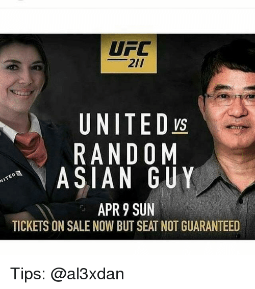 tickets on sale: UFC  2II  UNITED  RANDOM  ASIAN GUY  APR 9 SUN  TICKETS ON SALE NOW BUT SEATNOT GUARANTEED Tips: @al3xdan