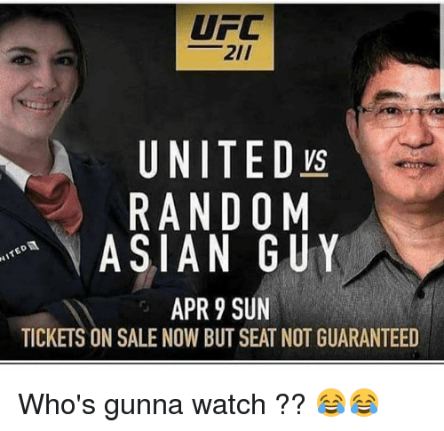 tickets on sale: UFC  2ll  UNITED ys  RANDOM  ASIAN GUY  APR 9 SUN  TICKETS ON SALE NOW BUT SEAT NOT GUARANTEED Who's gunna watch ?? 😂😂