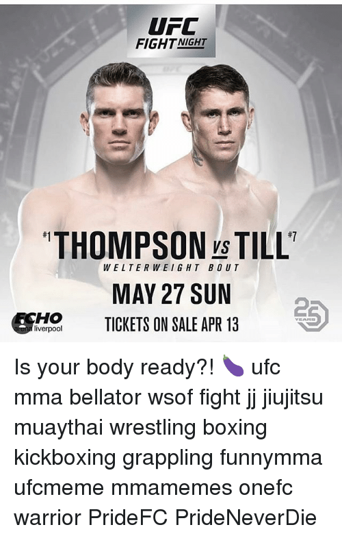 Boxing, Memes, and Ufc: UFC  FIGHTNIGHT  t#1  #7  VS  WELTERWEIGHT BOUT  MAY 27 SUN  TICKETS ON SALE APR 13  2  CH0  VEARE  liverpool Is your body ready?! 🍆 ufc mma bellator wsof fight jj jiujitsu muaythai wrestling boxing kickboxing grappling funnymma ufcmeme mmamemes onefc warrior PrideFC PrideNeverDie