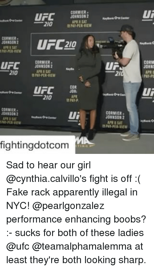 Apparently, Fake, and Memes: UFC  JOHNSON 2  LAIMAT  210  CORMIER  UFC  210  CORMIER  UFC  210  COR  UFC  210  COINIER  ui  JONNIGM2  fighting dotcom  UA  CORMIER  JOHNSON  APR BSET  Ui  API  Ui Sad to hear our girl @cynthia.calvillo's fight is off :( Fake rack apparently illegal in NYC! @pearlgonzalez performance enhancing boobs? :- sucks for both of these ladies @ufc @teamalphamalemma at least they're both looking sharp.