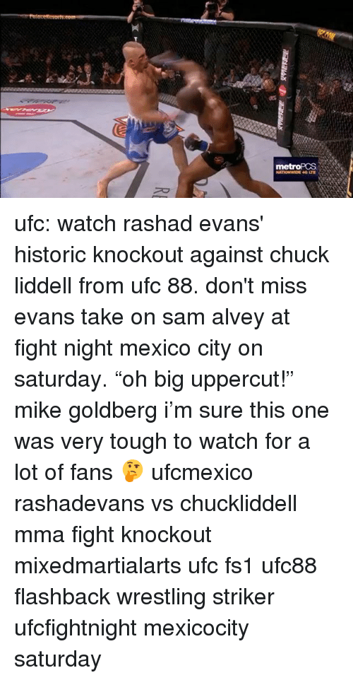 "rashad evans: ufc: watch rashad evans' historic knockout against chuck liddell from ufc 88. don't miss evans take on sam alvey at fight night mexico city on saturday. ⋆""oh big uppercut!"" mike goldberg ⋆i'm sure this one was very tough to watch for a lot of fans 🤔 ufcmexico rashadevans vs chuckliddell mma fight knockout mixedmartialarts ufc fs1 ufc88 flashback wrestling striker ufcfightnight mexicocity saturday"