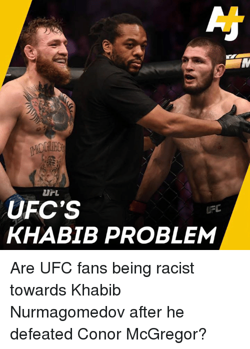 mcgregor: UFC'S  KHABIB PROBLEM  UFC Are UFC fans being racist towards Khabib Nurmagomedov after he defeated Conor McGregor?