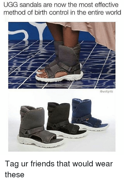 Friends, Control, and Ugg: UGG sandals are now the most effective  method of birth control in the entire world  wolfgrillz Tag ur friends that would wear these