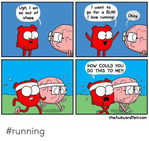Out Of Shape: Ugh, am  so out of  shape.  l want to  go for a RUN!  I love running!  Okay.  HOW COULD YOU  DO THIS TO ME?!  theAwkwardYeti.com #running