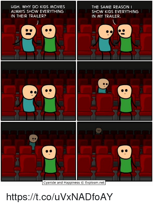 kid movie: UGH. WHY DO KIDS MOVIES  THE SAME REASON I  SHOW KIDS EVERYTHING  IN THEIR TRAILER?  IN MY TRAILER.  Cyanide and Happiness O Explosm.net https://t.co/uVxNADfoAY