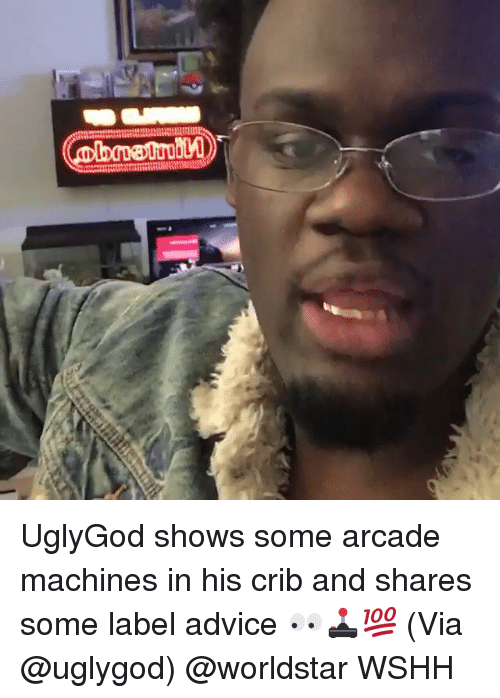 Advice, Memes, and Worldstar: UglyGod shows some arcade machines in his crib and shares some label advice 👀🕹💯 (Via @uglygod) @worldstar WSHH