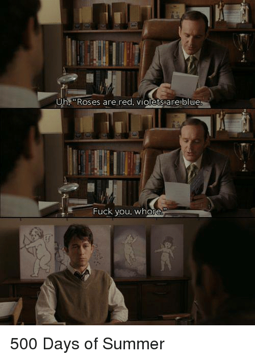 "Fuck You, Summer, and Blue: Uh ""Roses are red, violets are blue  Fuck you, whore 500 Days of Summer"