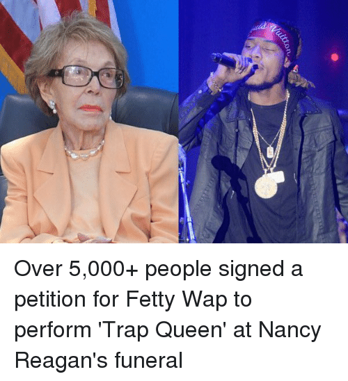 Fetty Wap, Trap, and Trap Queen: uitton, Over 5,000+ people signed a petition for Fetty Wap to perform 'Trap Queen' at Nancy Reagan's funeral