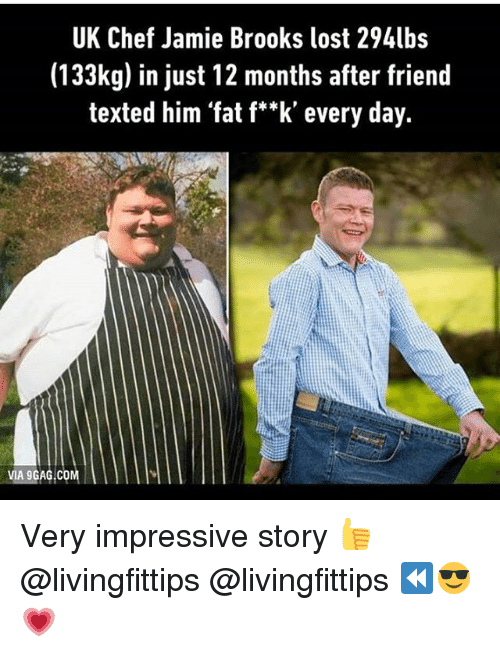 9gag, Gym, and Lost: UK Chef Jamie Brooks lost 294lbs  (133kg) in just 12 months after friend  texted him 'fat f**k' every day.  VIA 9GAG COM Very impressive story 👍 @livingfittips @livingfittips ⏪😎💗