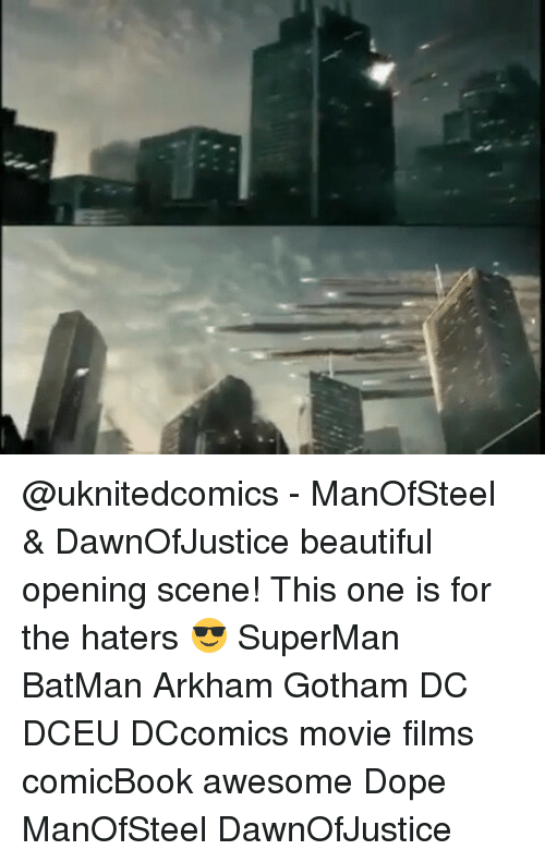Batman, Dope, and Memes: @uknitedcomics - ManOfSteel & DawnOfJustice beautiful opening scene! This one is for the haters 😎 SuperMan BatMan Arkham Gotham DC DCEU DCcomics movie films comicBook awesome Dope ManOfSteel DawnOfJustice