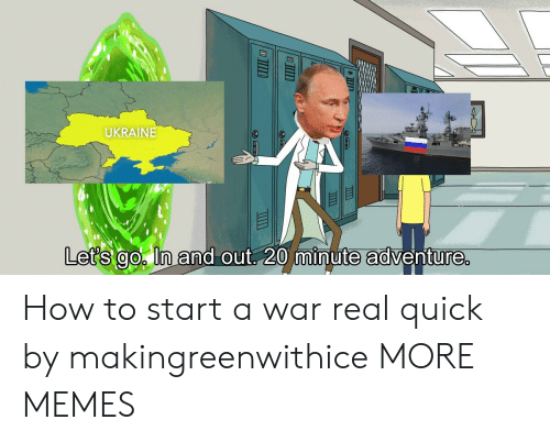 how to start a: UKRAINE  it  Let's go ln and out 20 minute adventure How to start a war real quick by makingreenwithice MORE MEMES