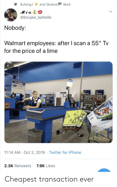 "Boujee: $ulongJ and Quiese liked  Mia  @boujee_lashelle  Nobody:  Walmart employees: after I scan a 55"" Tv  for the price of a lime  321Save  *  Low Price  SAMSUNG  448  11:14 AM Oct 2, 2019 Twitter for iPhone  2.3K Retweets  7.9K Likes Cheapest transaction ever"