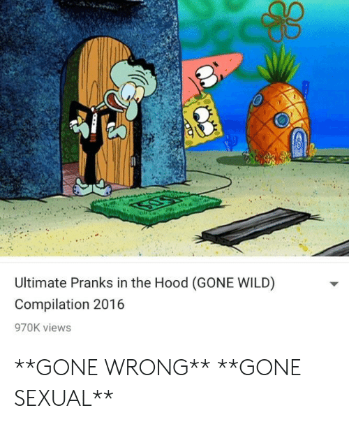 gone wild: Ultimate Pranks in the Hood (GONE WILD)  Compilation 2016  970K views **GONE WRONG** **GONE SEXUAL**