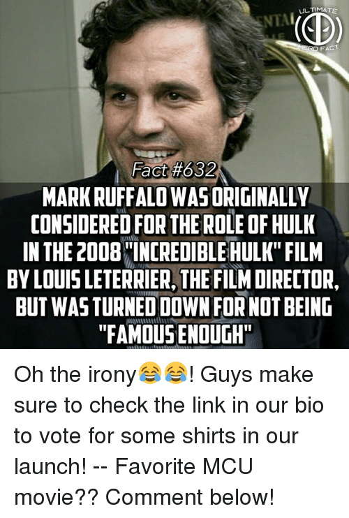 "Oh The Irony: ULTIMATE  RO FACT  Fact#632  MARK RUFFALO WASORIGINALLY  CONSIDERED FOR THE ROLE OF HULK  IN THE 2008INCREDIBLE HULK"" FILM  BY LOUIS LETERRIER, THE FILM DIRECTOR,  BUT WASTURNED DOWN FOR NOT BEING  ""FAMOUS ENOUGH Oh the irony😂😂! Guys make sure to check the link in our bio to vote for some shirts in our launch! -- Favorite MCU movie?? Comment below!"