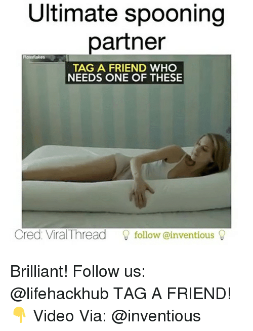memes: Ultimate spooning  partner  Flossflakes  TAG A FRIEND WHO  NEEDS ONE OF THESE  Cred ViralThread  follow oinventious Brilliant! Follow us: @lifehackhub TAG A FRIEND!👇 Video Via: @inventious