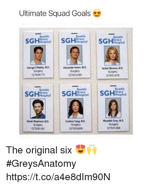 meredith grey: Ultimate Squad Goals  Seattle  Grace  Seattle  Grace  Hospital  Seattle  Grace  Hospital  George Olutey·M.D.  Surgery  27636173  Alesander Karev, MD  Surgery  127631289  Isobel Stevens, MO  Surgery  127631478  Seattle  Grace  Hospital  Seattle  Grace  Hospital  Seattle  Grace  Hospital  Derek Shepherd M.D.  Surgery  127635192  Cristina Yang M.D.  Surgery  127630458  Meredith Grey, M.D.  Surgery  127631498 The original six 😍🙌 #GreysAnatomy https://t.co/a4e8dIm90N
