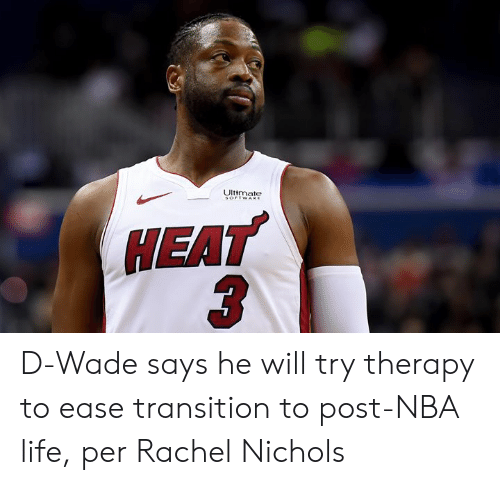 d wade: Ultmate  HEAT D-Wade says he will try therapy to ease transition to post-NBA life, per Rachel Nichols