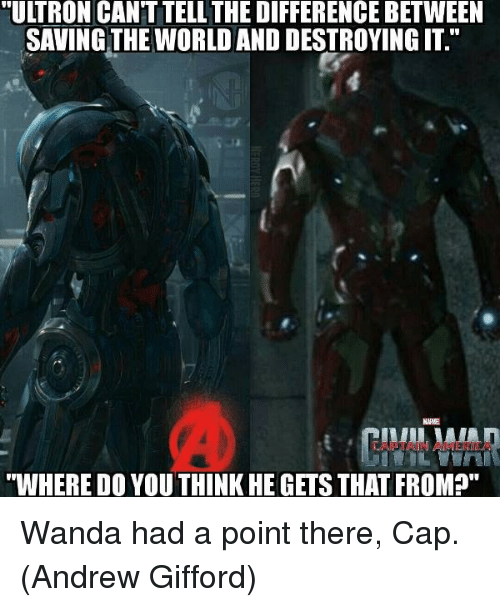 """ultron: ULTRON CANT TELL THE DIFFERENCE BETWEEN  SAVING THE WORLD AND DESTROYING IT.  NIRA  """"WHERE DO YOU THINK HE GETS THATFROMP"""" Wanda had a point there, Cap.  (Andrew Gifford)"""